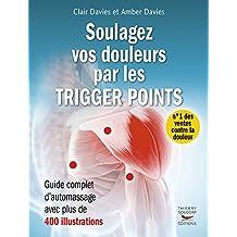Soulagez vos douleurs par les trigger points: Guide complet d'automassages avec 400 illustrations