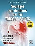 Soulagez vos douleurs par les trigger points: Guide complet d'automassages avec 400 illustrations (GUI.PRAT.)...