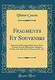 Fragments Et Souvenirs: Souvenirs d'Allemagne; Kant; Santa-Rosa; Fourier; Essai de Philosophie Populaire; Études Sur Le Style de J. J. Rousseau, Etc, Etc (Classic Reprint)