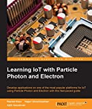 Learning IoT with Particle Photon and Electron (English Edition)