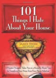 101 things i hate about your house designing your way to a more gracious life one room at a time by james swan 1 apr 2011 paperback
