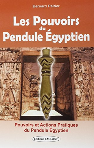 Les Pouvoirs du Pendule Égyptien - Action à distance, protection, régénération, dégagement