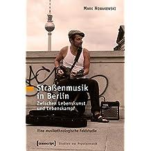 Straßenmusik in Berlin: Zwischen Lebenskunst und Lebenskampf. Eine musikethnologische Feldstudie (Studien zur Popularmusik)