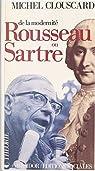De la modernité, Rousseau ou Sartre : de la philosophie de la Révolution française au consensus de la contre-révolution libérale par Clouscard