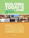 Building Today's Green Home: Practical, Cost-Effective and Eco-Responsible Homebuilding (Popular Woodworking)