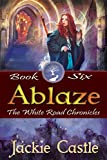 Ablaze: Book Six (The White Road Chronicles 6)