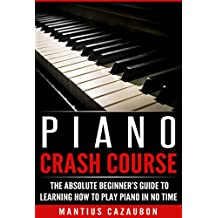 Piano Crash Course: The Absolute Beginner's Guide To Learning How To Play Piano In No Time (English Edition)