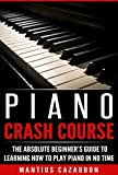 Piano Crash Course: The Absolute Beginner's Guide To Learning How To Play Piano In No Time