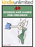 40 STORIES AND GAMES FOR CHILDREN: PERFECT FOR BEDTIMES AND YOUNG READERS