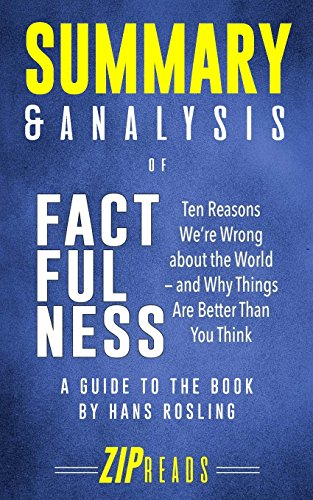 Summary & Analysis of Factfulness: Ten Reasons We're Wrong About the World—and Why Things Are Better Than You Think | A Guide to the Book by Hans Rosling por ZIP Reads