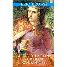 Aliénor, la Reine aux deux couronnes (French Edition)