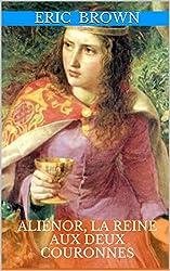 Aliénor, la Reine aux deux couronnes