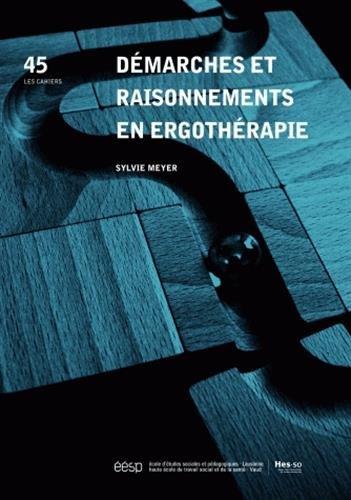 Les Cahiers de l'ergologie, N° 45 : Démarches et raisonnements en ergothérapie par Sylvie Meyer