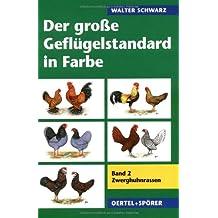 Der grosse Geflügelstandard in Farbe: Der große Geflügelstandard in Farben 2. Zwerghuhnrassen