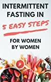 Produkt-Bild: Intermittent Fasting in 5 Easy Steps for Women, By Women: The Secret Women?s Fasting and Diet Guide to Maximize Weight Loss and Burn Fat (English Edition)