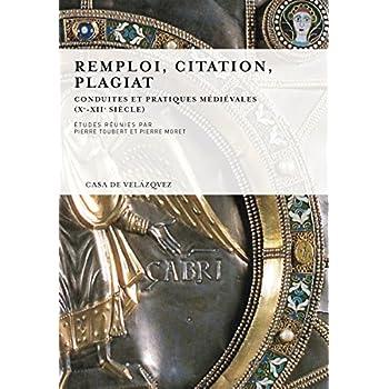 Remploi, citation, plagiat. Conduites et pratiques médiévales  (Xe XIIe siècle)