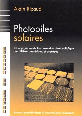 Photopiles solaires : De la physique de la conversion photovoltaïque aux filières, matériaux et procédés