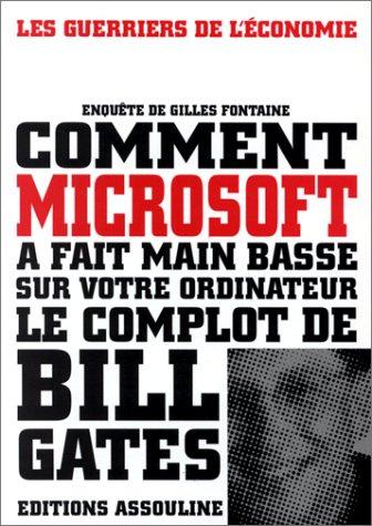 COMMENT MICROSOFT A FAIT MAIN BASSE SUR VOTRE ORDINATEUR. Le complot de Bill Gates