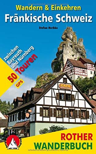 Fränkische Schweiz - Wandern & Einkehren: 50 Touren zwischen Bayreuth und Nürnberg. Mit GPS-Daten (Rother Wanderbuch)