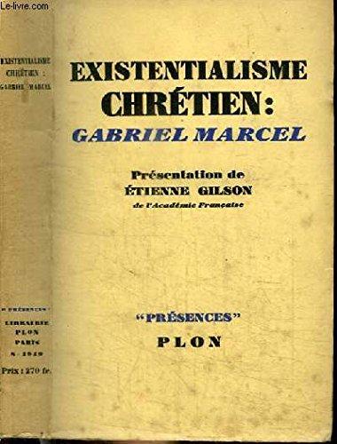 Gilson etienne - Existentialisme chrétien : gabriel marcel
