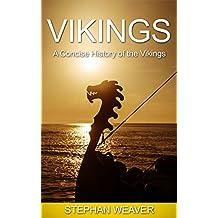 Vikings: A Concise History of the Vikings (Norse Mythology - Norse Gods - Ragnar Lodbrok - Loki - Thor - Odin) (English Edition)