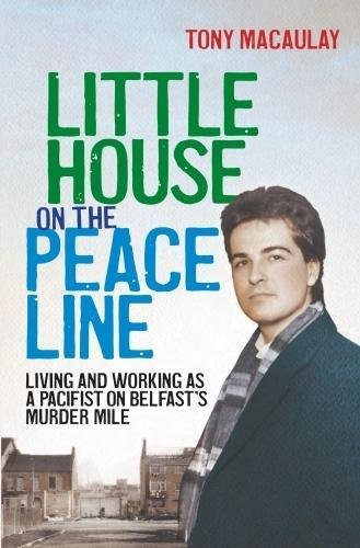 Little House on the Peace Line: Living and Working as a Pacifist on Belfast s Murder Mile