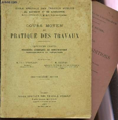 COURS MOYEN DE PRATIQUE DES TRAVAUX / TROISEME PARTIE : PROCEDES GENERAUX DE CONSTRUCTION TERRASSEMENTS ET FONDATIONS + 1 CAHIER DES CLAUSES ET CONDITIONS GENERALES IMPOSEES AUX ENTREPRENEURS DES TRAVAUX DES CHEMINS VICINAUX / 23e EDITION.