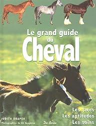 Le grand guide du cheval : Les races, les aptitudes, les soins