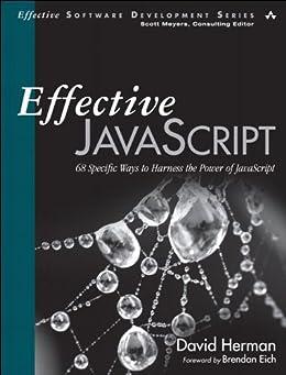 Effective JavaScript: 68 Specific Ways to Harness the Power of JavaScript (Effective Software Development Series) von [Herman, David]