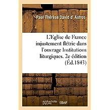 Eglise de France injustement flétrie dans un ouvrage ayant le titre, Institutions liturgiques. 2e éd