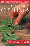 Plants From Cuttings (AHS Practical Guides)