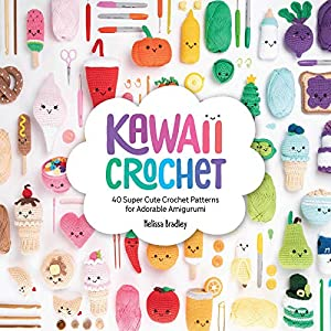 Kawaii Crochet: 40 super cute