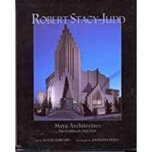 Robert Stacy-Judd: Maya Architecture and the Creation of a New Style by David Gebhard (1993-06-03)