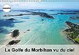 Le golfe du Morbihan vu du ciel : Photographies aériennes du Golfe du Morbihan. Calendrier mural A3 horizontal
