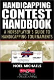 Handicapping Contest Handbook: A Horseplayer's Guide to the Drf/Ntra National Championship