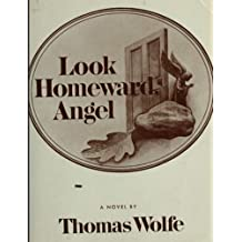 Look Homeward, Angel: A Story of the Buried Life by Thomas Wolfe (2013-11-30)