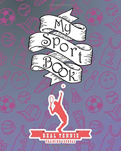 My sport book - Real Tennis training journal: 200 pages with 8
