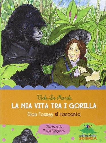 La mia vita tra i gorilla. Dian Fossey si racconta