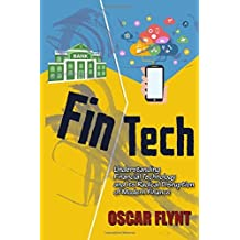 FinTech: Understanding Financial Technology and its Radical Disruption of Modern Finance by Oscar Flynt (2016-07-16)