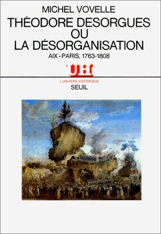 Théodore Desorgues ou la Désorganisation (Aix-Paris, 1763-1808)