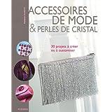 Accessoires de mode et perles de cristal : 30 projets à créer ou a customiser