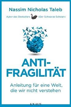 Antifragilität: Anleitung für eine Welt, die wir nicht verstehen von [Taleb, Nassim Nicholas]