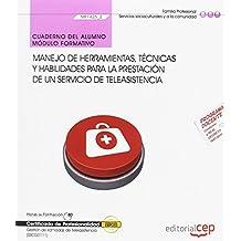 Cuaderno del alumno. Manejo de herramientas, técnicas y habilidades para la prestación de un servicio de teleasistencia (MF1425_2). Certificados de ... de llamadas de teleasistencia (SSCG0111)
