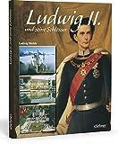 Ludwig II. und seine Schlösser: Die Traumwelt des Märchenkönigs - Ludwig Merkle