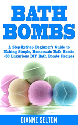 bath-bombs-a-step-by-step-beginners-guide-to-making-simple-homemade-bath-bombs-50-luxurious-diy-bath