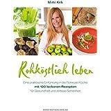 Rohköstlich leben: Leckere Rohkost-Rezepte für Gesundheit und zeitlose Schönheit