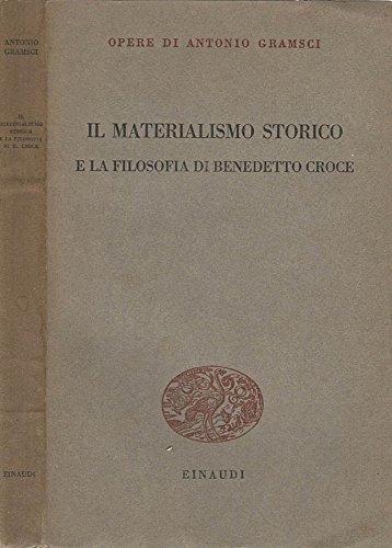 Il Materialismo Storico. E la filosofia di benedetto croce.