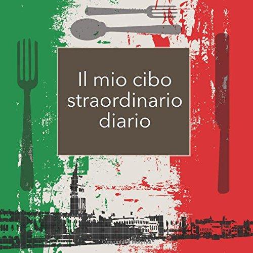 Il mio cibo straordinario diario: Italian Edition, 3 Month Food Journal