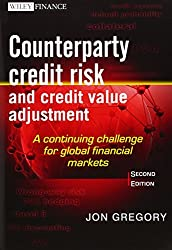 Counterparty Credit Risk and Credit Value Adjustment: A Continuing Challenge for Global Financial Markets (Wiley Finance Series)