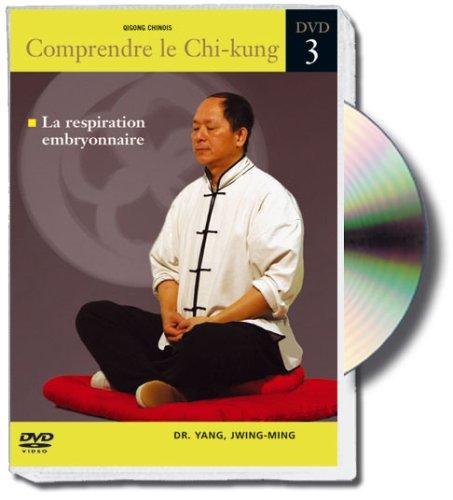 Comprendre le chi-kung, vol.3 : la respiration embryonnaire par